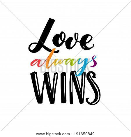 Love always wins. Romantic saying with rainbow hand drawn letters. Gay pride quote for clothes and placards