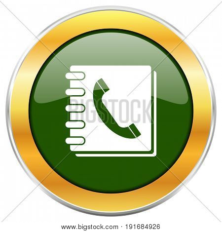 Phonebook green glossy round icon with golden chrome metallic border isolated on white background for web and mobile apps designers.