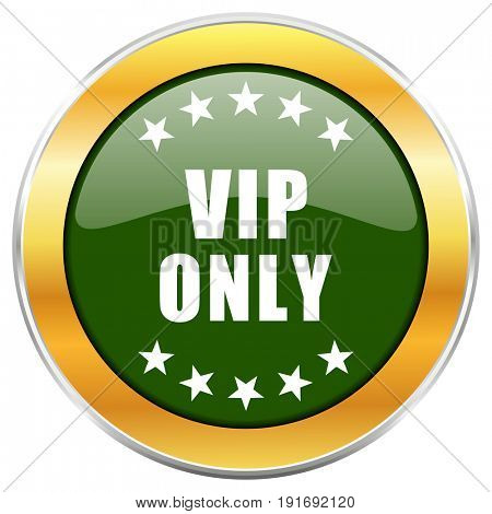 Vip only green glossy round icon with golden chrome metallic border isolated on white background for web and mobile apps designers.