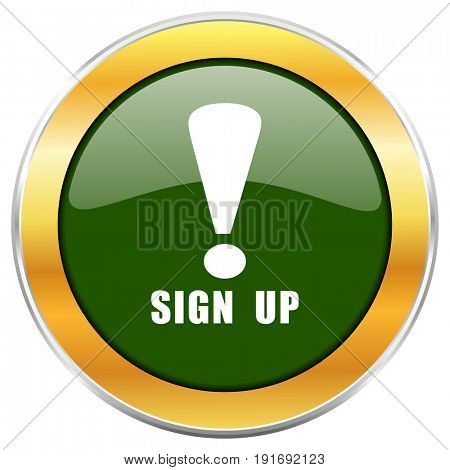 Sign up green glossy round icon with golden chrome metallic border isolated on white background for web and mobile apps designers.