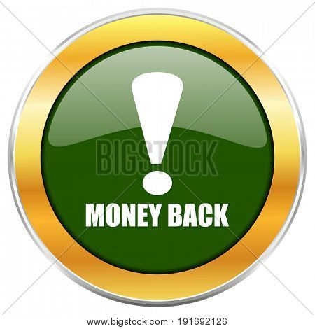 Money back green glossy round icon with golden chrome metallic border isolated on white background for web and mobile apps designers.