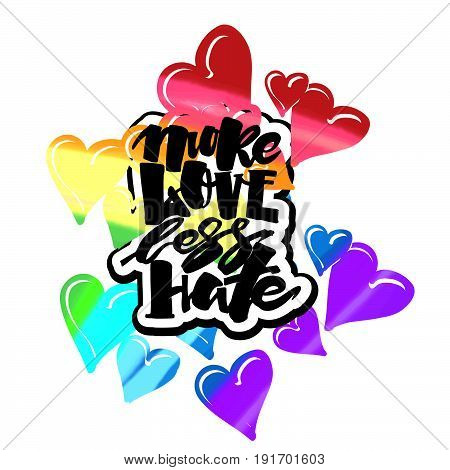 More Love Less Hate.gay Pride  Lettering Calligraphic Concept, Inspirational Homosexuality Rainbow C