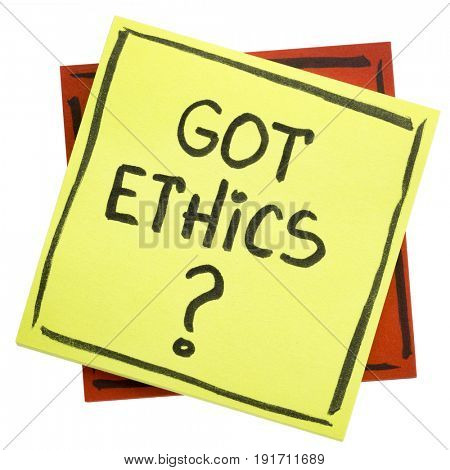 Got ethics? Are you ethical question. Handwriting in a black ink on an isolated sticky note.
