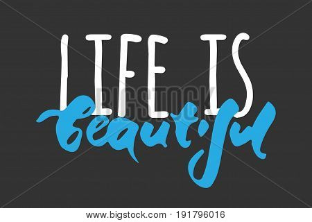 Life is beautiful.  Motivational quote. Modern hand lettering design. Vector illustration
