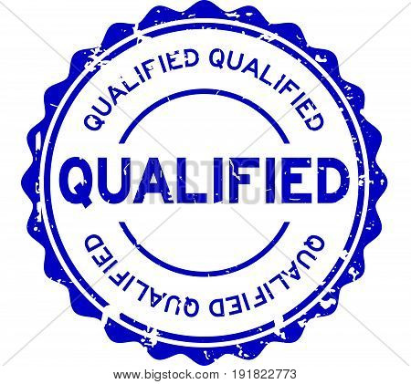 Grunge blue qualified round rubber seal stamp on white background