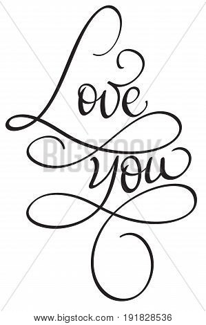 Love you words on white background. Hand drawn Calligraphy lettering Vector illustration EPS10.