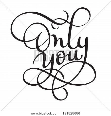 Only you words on white background. Hand drawn Calligraphy lettering Vector illustration EPS10.
