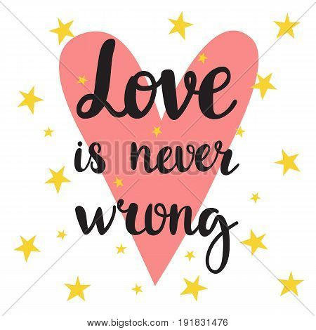 Love Is Never Wrong. Inspirational Quote. Hand Drawn Lettering. Motivational Poster