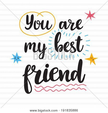 You Are My Best Friend. Hand Drawn Motivational Quote. Beautiful Lettering