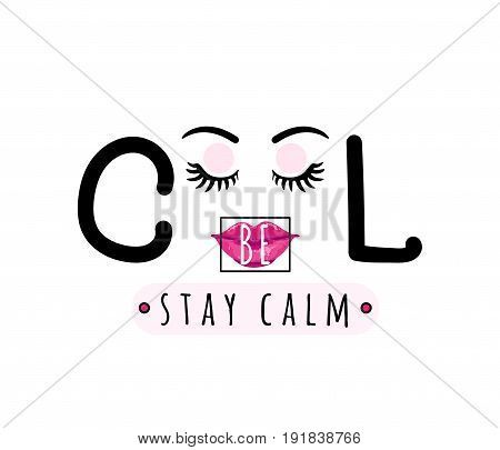 Vector illustration of be cool, stay calm inspirational quote background with hand drawn lips, eyes, eyebrows, eyelashes, text sign, square frame. Creative girlish fashion print