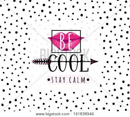 Vector illustration of be cool, stay calm inspirational quote background with hand drawn lips, arrow, text sign, square frame. Creative girlish fashion print on seamless black dot pattern
