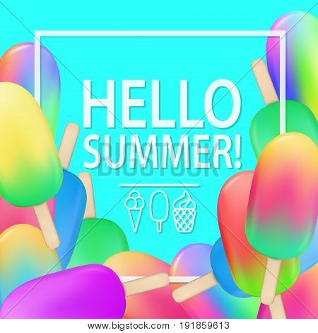 Ice cream on a stick poster. Hello summer illustration. Berry and fruit sweet frozen dessert for kids. Summer cold juice vector illustration for menu design or food posters and banners.