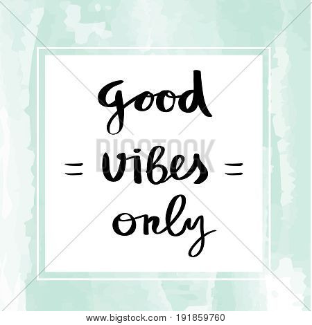 Good vibes only hand lettering handmade calligraphy
