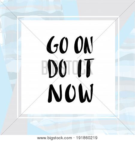Go on do it now motivational background