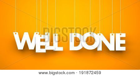 Well done. White word on orange background. 3d illustration