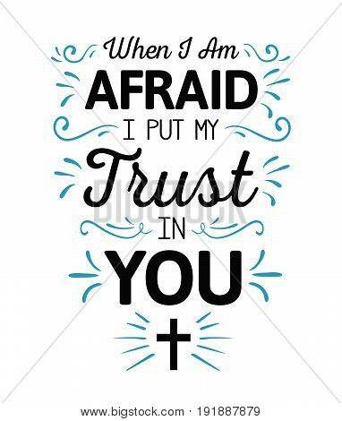 When I'm Afraid I Put my Trust in You Calligraphy Vector Typography Bible Scripture Emblem Design poster with blue ornamental accents and cross on white background poster