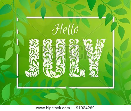 Hello JULY. Decorative Font made in swirls and floral elements. Green blurred nature gradient backdrop with foliage, bokeh and rectangular frame.