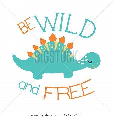 Cute cartoon dino illustration. Be wild and free