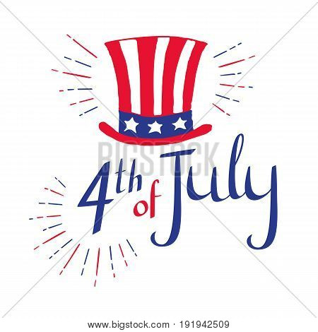 4th of July. Hand drawn Independence day card with lettering for your design. Uncle Sam hat. Vector illustration on white background.