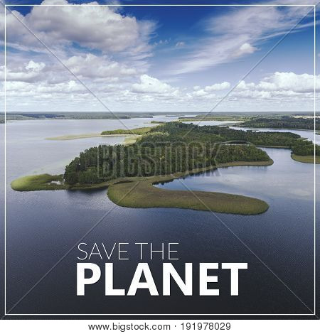 Save The Planet. Blue water and whites clouds. Summer time. View from above.