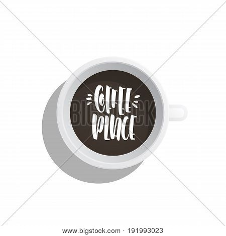 Lettering on the theme of coffee is hand-written. The phrase coffee place written on the coffee Cup top view