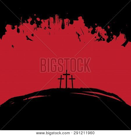 Vector Illustration On Christian Theme With Three Crosses On Mount Calvary In Black And Red Colors O