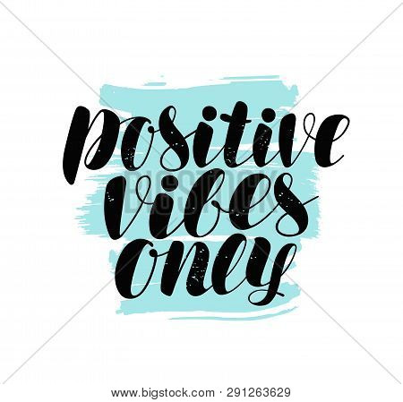 Positive Vibes Only, Lettering. Positive Quote, Calligraphy Vector Illustration