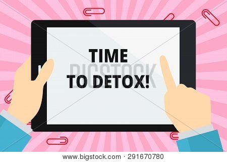 Word writing text Time To Detox. Business concept for when you purify your body of toxins or stop consuming drug Hand Holding Pointing Touching Blank Rectangular Color Tablet White Screen. poster