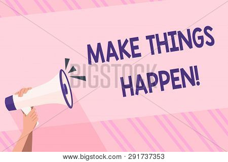 Text sign showing Make Things Happen. Conceptual photo you will have to make hard efforts in order to achieve it Human Hand Holding Tightly a Megaphone with Sound Icon and Blank Text Space. poster