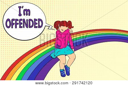 Sad Kid On The Rainbow. The Girl Was Offended, Sad And Crying. With Speech Bubble: I Am Offended. Ve