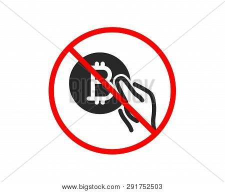 No Or Stop. Bitcoin Pay Icon. Cryptocurrency Coin Sign. Crypto Money Symbol. Prohibited Ban Stop Sym