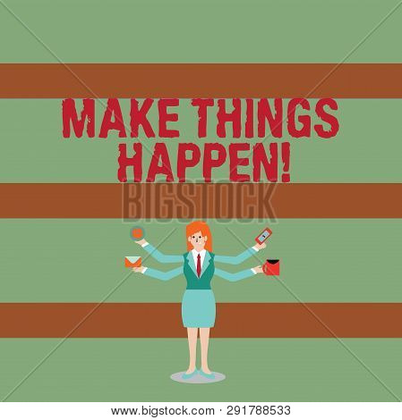 Writing note showing Make Things Happen. Business photo showcasing you will have to make hard efforts in order to achieve it Woman with Four Arms Extending Sideways Workers Needed Item. poster