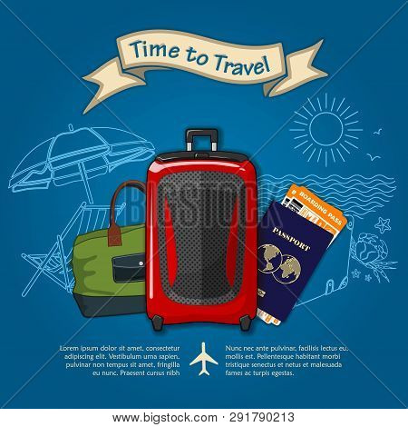 Time To Travel. Travel Luggage, International Passport And Boarding Passes Tickets For Traveling By