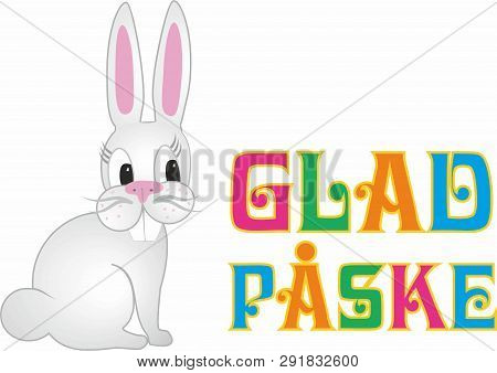 Cute Easter Bunny. Text In Norwegian Glad Påske, Means Happy Easter