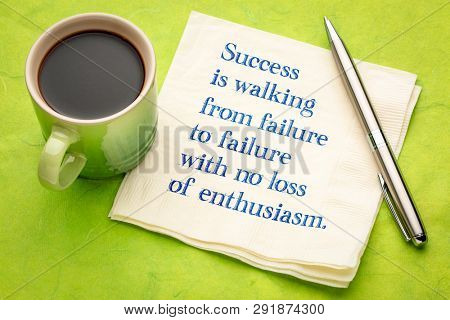 success is walking from failure to failure withi no loss of enthusiasm - handwriting on a napkin with a cup of coffee