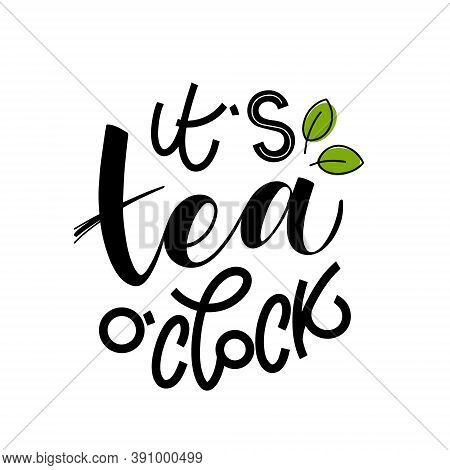 It S Tea O Clock Quote. Hand Written Lettering Phrases About Tea. Vector Design Elements For T-shirt