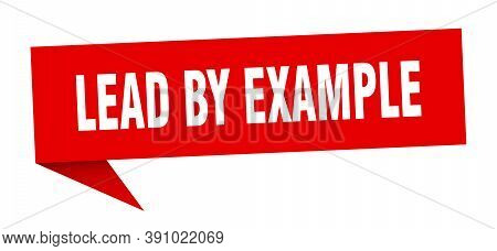 Lead By Example Speech Bubble. Lead By Example Ribbon Sign. Banner
