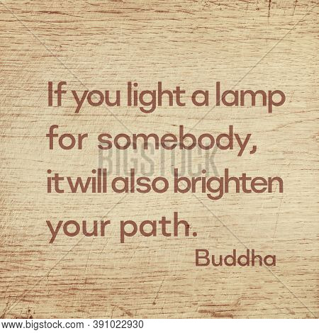 If You Light A Lamp For Somebody, It Will Also Brighten Your Path - Famous Quote Of Gautama Buddha P