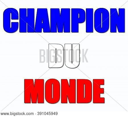 World Champion Sign Called Champion Du Monde In French Language With National French Colors