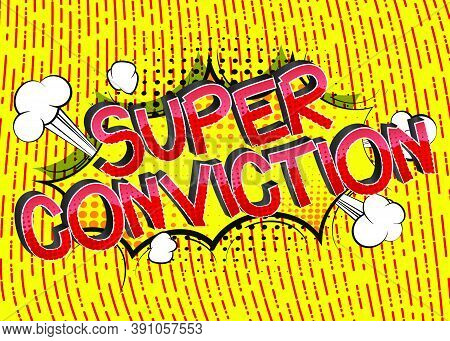 Super Conviction Comic Book Style Cartoon Words On Abstract Colorful Comics Background.