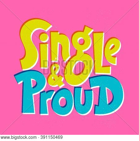 Single And Proud - Funny, Comical, Black Humor Quote About Valentines Day. Unique Vector Anti Valent