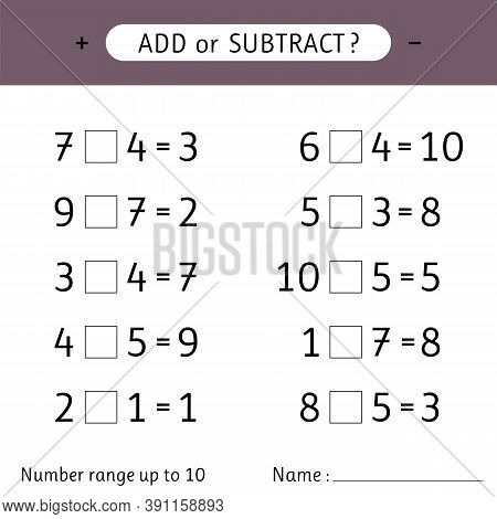 Add Or Subtract. Number Range Up To 10. Mathematical Exercises. Worksheet For Kids. Addition And Sub