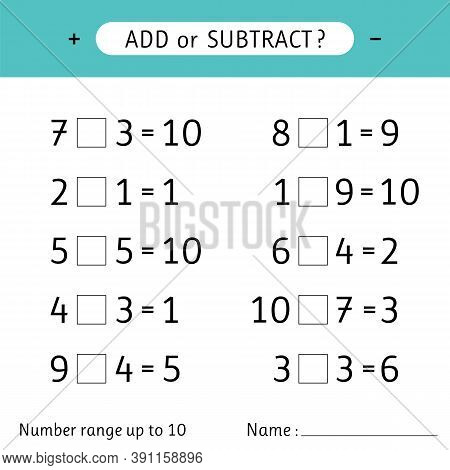 Add Or Subtract. Number Range Up To 10. Worksheet For Kids. Addition And Subtraction. Mathematical E