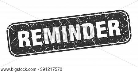Reminder Stamp. Reminder Square Grungy Black Sign.