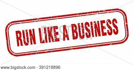 Run Like A Business Stamp. Run Like A Business Square Grunge Red Sign