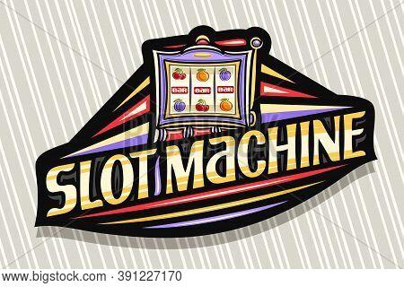 Vector Logo For Slot Machine, Dark Modern Badge With Illustration Of Gambling Device, Unique Letteri