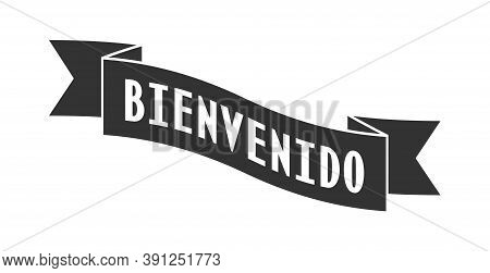 Ribbon With The Words Welcome To Spanish For A Banner, Stickers And Labels. Vector Template For A We