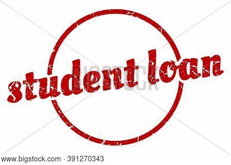 Student Loan Sign. Student Loan Round Vintage Grunge Stamp. Student Loan