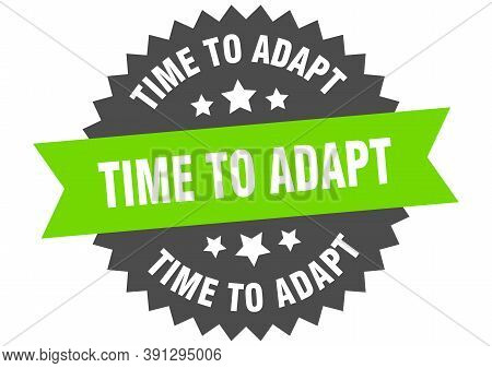 Time To Adapt Sign. Time To Adapt Green-black Circular Band Label