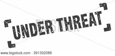 Under Threat Stamp. Square Grunge Sign Isolated On White Background